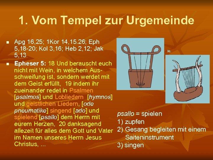 1. Vom Tempel zur Urgemeinde n n Apg 16, 25; 1 Kor 14, 15.