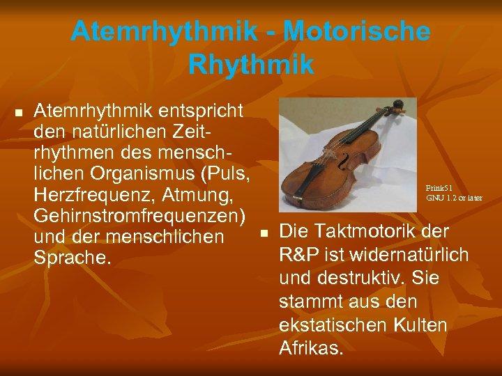 Atemrhythmik - Motorische Rhythmik n Atemrhythmik entspricht den natürlichen Zeitrhythmen des menschlichen Organismus (Puls,
