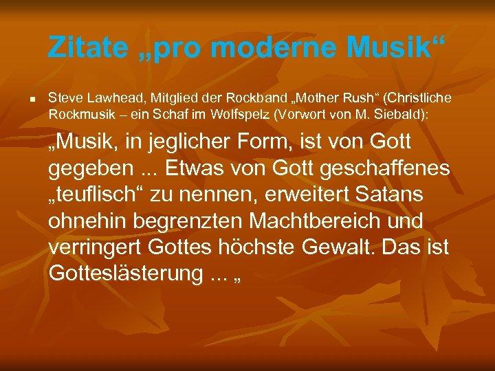 "Zitate ""pro moderne Musik"" n Steve Lawhead, Mitglied der Rockband ""Mother Rush"" (Christliche Rockmusik"