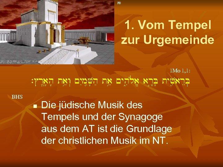 FB 1. Vom Tempel zur Urgemeinde 1 Mo 1, 1: `#r<a'(h' taeîw> ~y. Im: