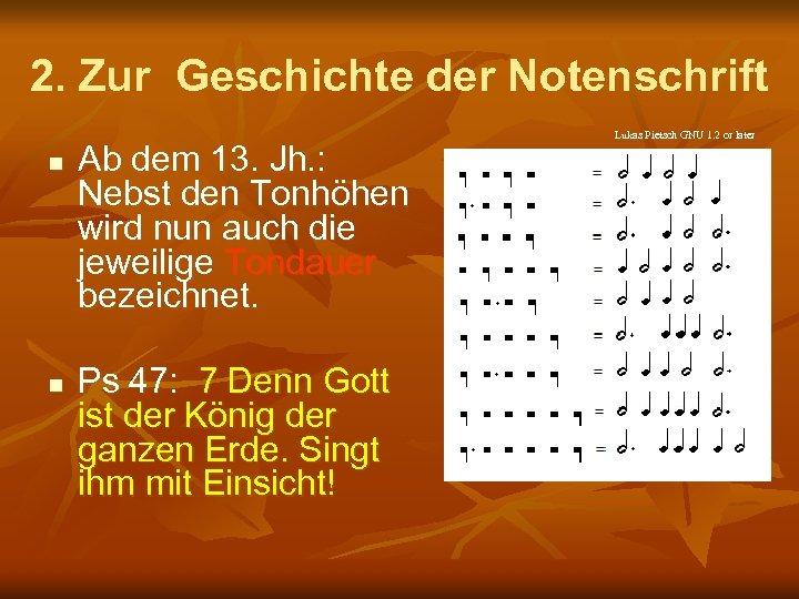 2. Zur Geschichte der Notenschrift n n Ab dem 13. Jh. : Nebst den