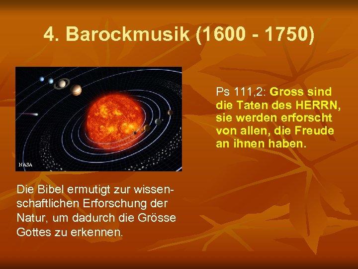 4. Barockmusik (1600 - 1750) Ps 111, 2: Gross sind die Taten des HERRN,