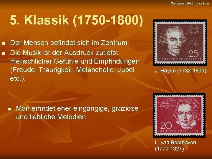 Sir James GNU 1. 2 or later 5. Klassik (1750 -1800) n n Der