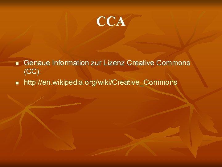 CCA n n Genaue Information zur Lizenz Creative Commons (CC): http: //en. wikipedia. org/wiki/Creative_Commons