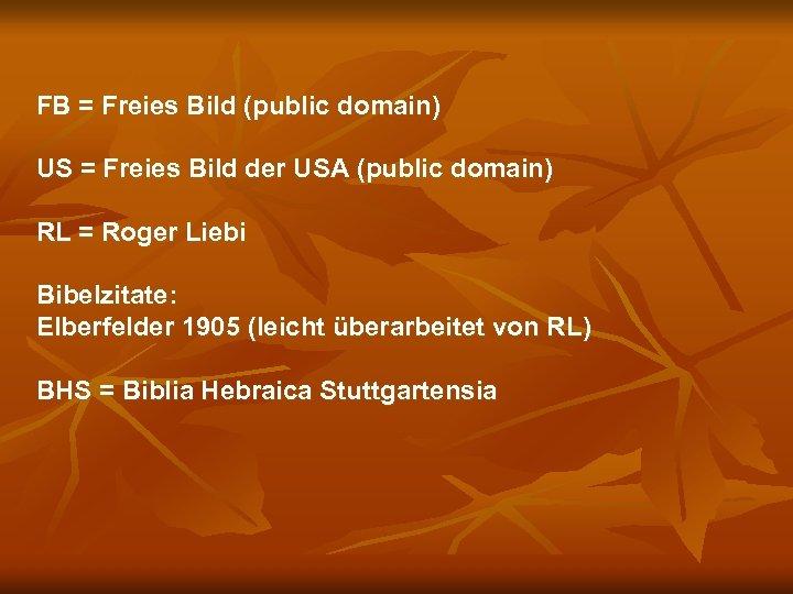 FB = Freies Bild (public domain) US = Freies Bild der USA (public domain)