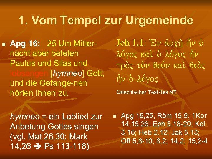 1. Vom Tempel zur Urgemeinde n Apg 16: 25 Um Mitternacht aber beteten Paulus