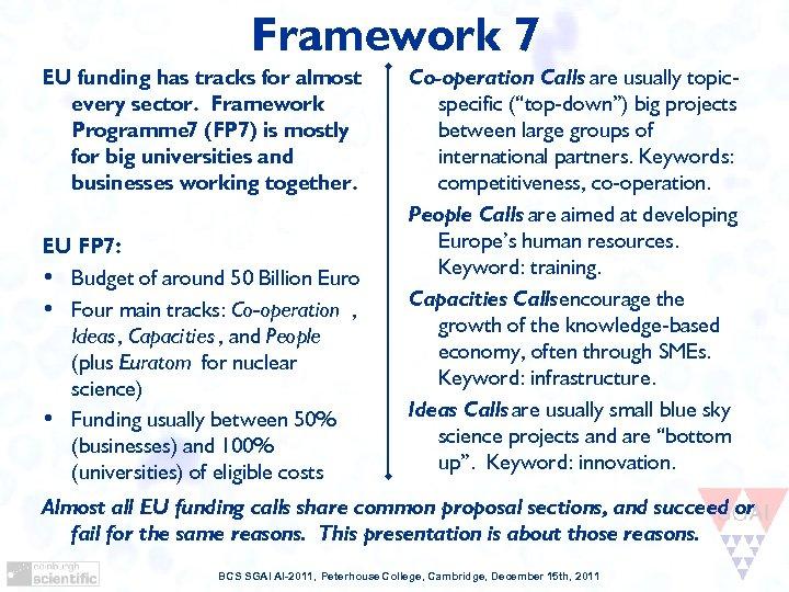 Framework 7 EU funding has tracks for almost every sector. Framework Programme 7 (FP