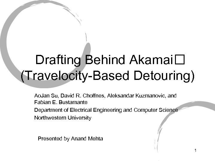 Drafting Behind Akamai (Travelocity-Based Detouring) Ao. Jan Su, David R. Choffnes, Aleksandar Kuzmanovic, and