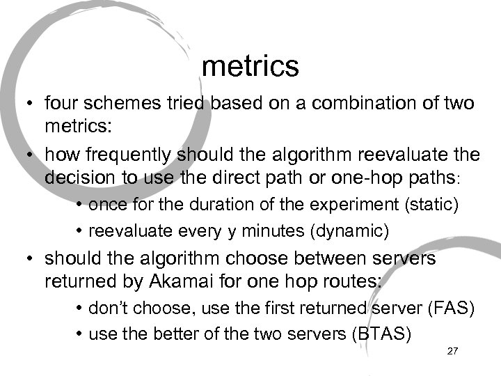 metrics • four schemes tried based on a combination of two metrics: • how