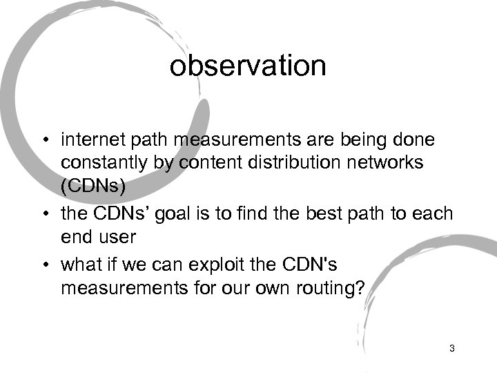 observation • internet path measurements are being done constantly by content distribution networks (CDNs)
