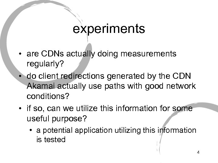 experiments • are CDNs actually doing measurements regularly? • do client redirections generated by
