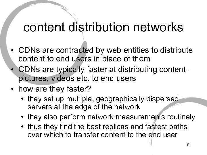 content distribution networks • CDNs are contracted by web entities to distribute content to