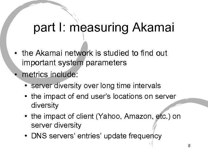 part I: measuring Akamai • the Akamai network is studied to find out important