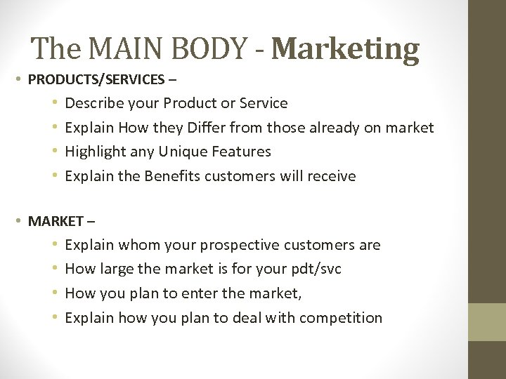 The MAIN BODY - Marketing • PRODUCTS/SERVICES – • • Describe your Product or