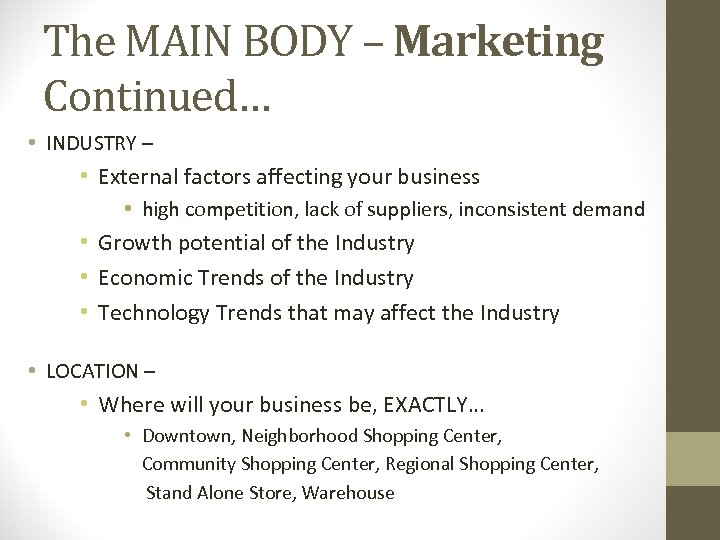 The MAIN BODY – Marketing Continued… • INDUSTRY – • External factors affecting your