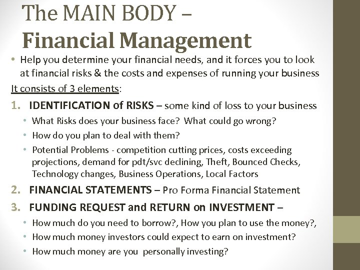 The MAIN BODY – Financial Management • Help you determine your financial needs, and