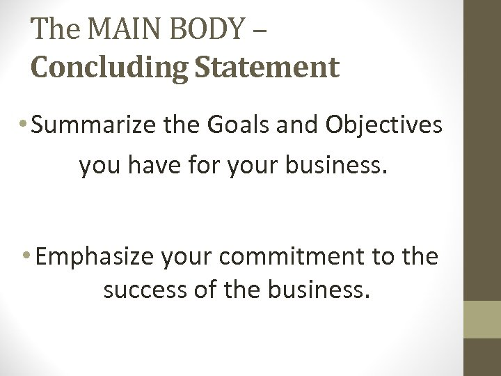 The MAIN BODY – Concluding Statement • Summarize the Goals and Objectives you have