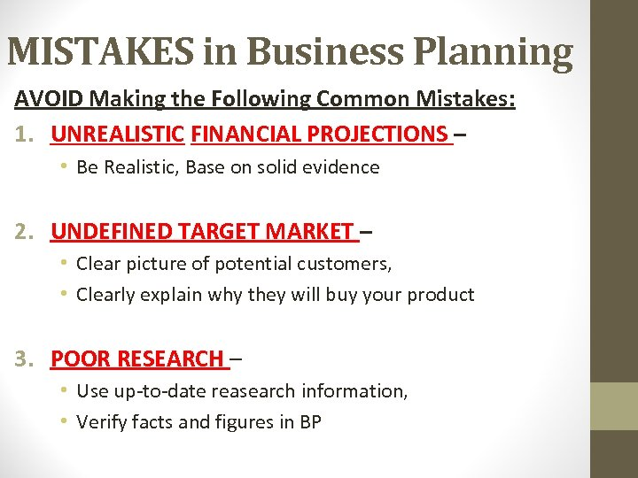 MISTAKES in Business Planning AVOID Making the Following Common Mistakes: 1. UNREALISTIC FINANCIAL PROJECTIONS