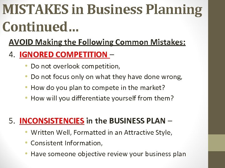 MISTAKES in Business Planning Continued… AVOID Making the Following Common Mistakes: 4. IGNORED COMPETITION
