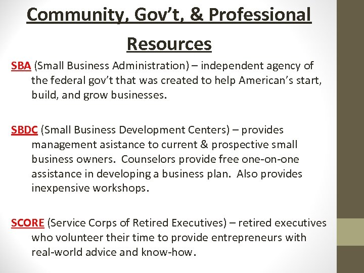 Community, Gov't, & Professional Resources SBA (Small Business Administration) – independent agency of the