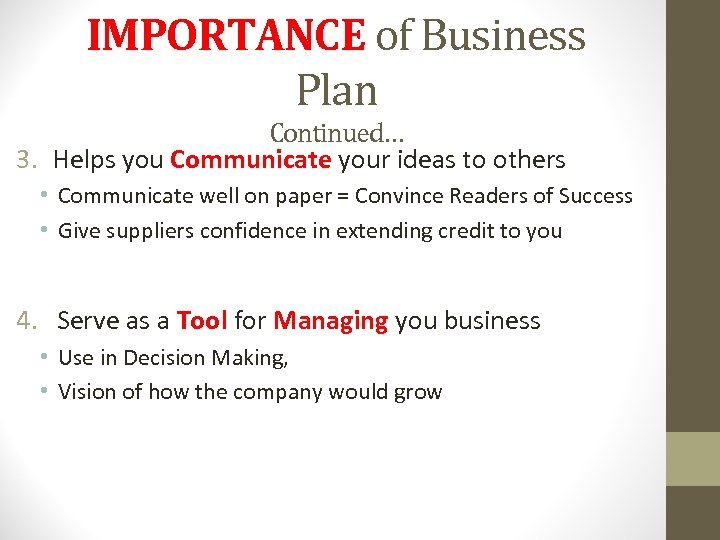 IMPORTANCE of Business Plan Continued… 3. Helps you Communicate your ideas to others •