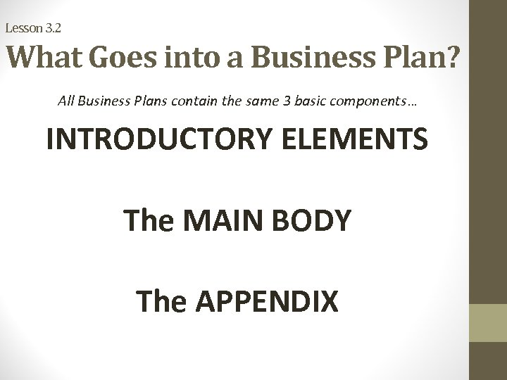 Lesson 3. 2 What Goes into a Business Plan? All Business Plans contain the
