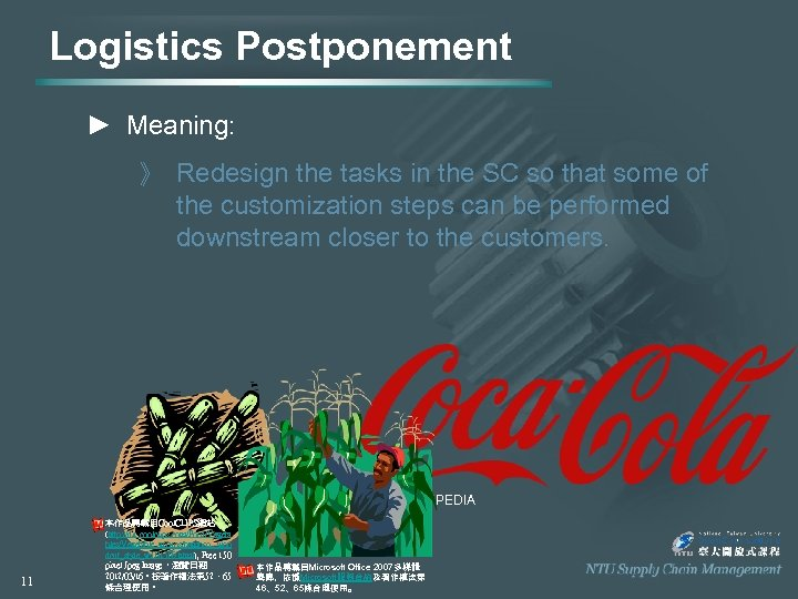 Logistics Postponement ► Meaning: 》 Redesign the tasks in the SC so that some