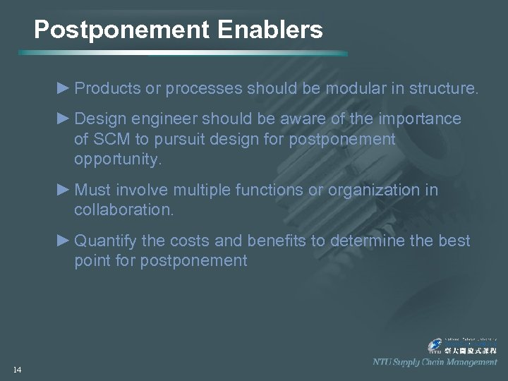 Postponement Enablers ► Products or processes should be modular in structure. ► Design engineer