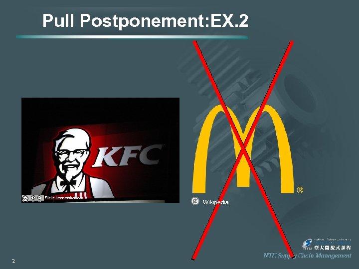 Pull Postponement: EX. 2 Flickr_kennethkonica 2 Wikipedia