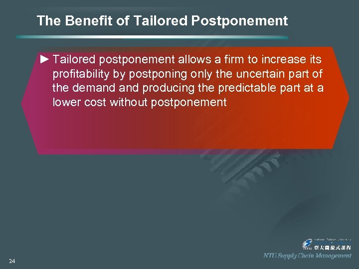 The Benefit of Tailored Postponement ► Tailored postponement allows a firm to increase its