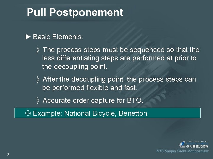 Pull Postponement ► Basic Elements: 》The process steps must be sequenced so that the