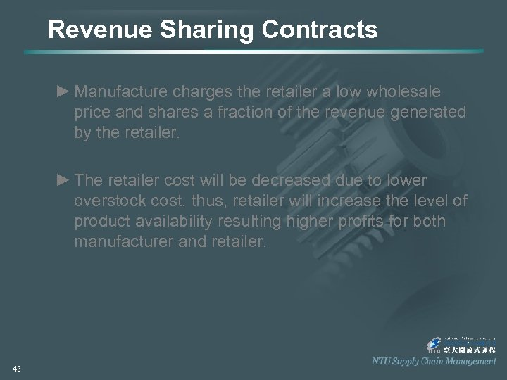 Revenue Sharing Contracts ► Manufacture charges the retailer a low wholesale price and shares