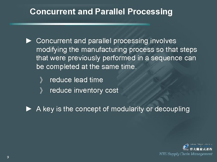 Concurrent and Parallel Processing ► Concurrent and parallel processing involves modifying the manufacturing process