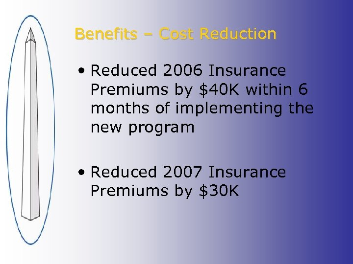 Benefits – Cost Reduction • Reduced 2006 Insurance Premiums by $40 K within 6