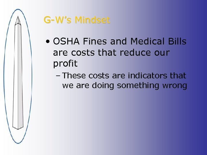 G-W's Mindset • OSHA Fines and Medical Bills are costs that reduce our profit