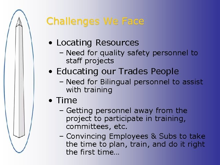 Challenges We Face • Locating Resources – Need for quality safety personnel to staff