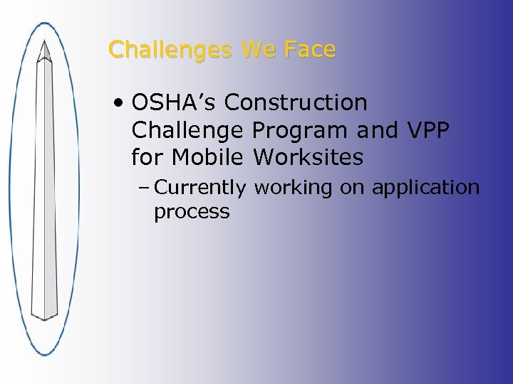 Challenges We Face • OSHA's Construction Challenge Program and VPP for Mobile Worksites –