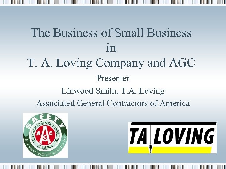 The Business of Small Business in T. A. Loving Company and AGC Presenter Linwood