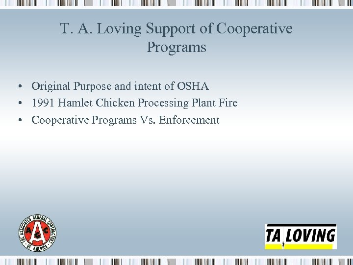 T. A. Loving Support of Cooperative Programs • Original Purpose and intent of OSHA