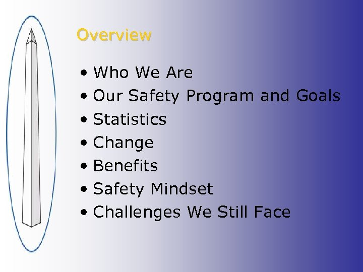 Overview • Who We Are • Our Safety Program and Goals • Statistics •