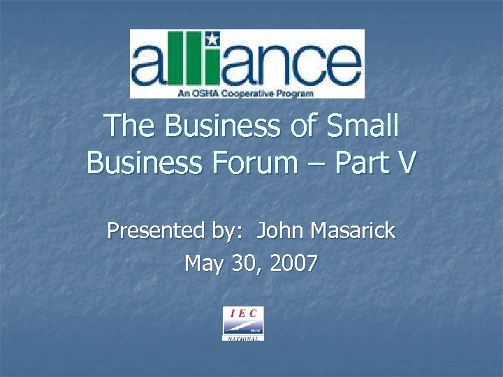 The Business of Small Business Forum – Part V Presented by: John Masarick May