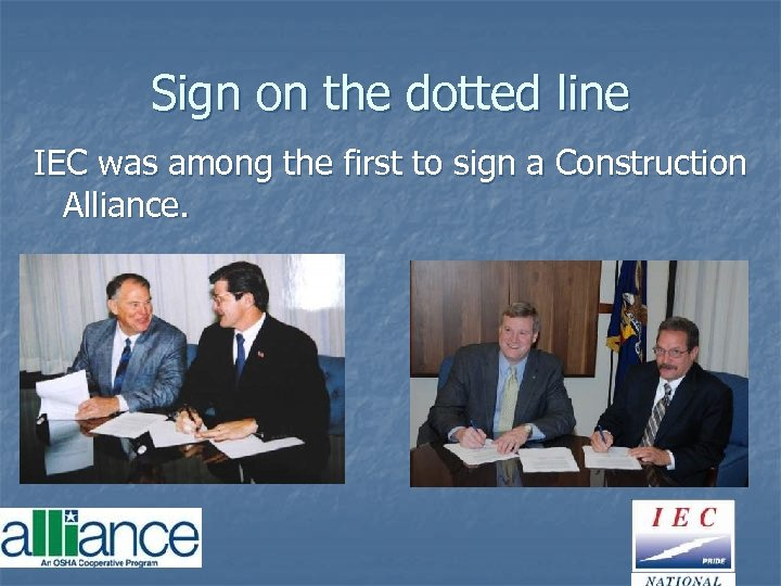 Sign on the dotted line IEC was among the first to sign a Construction