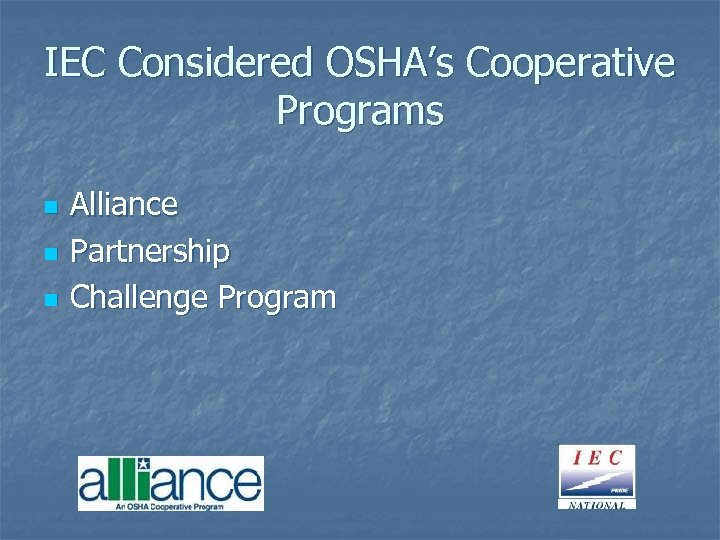 IEC Considered OSHA's Cooperative Programs n n n Alliance Partnership Challenge Program