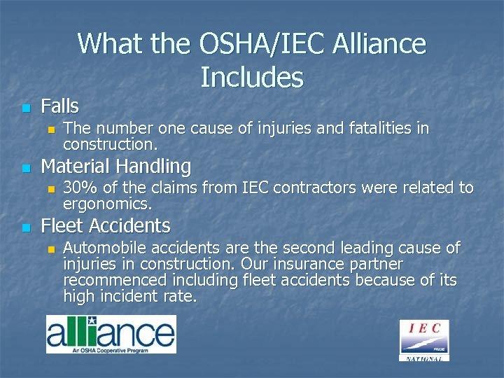 What the OSHA/IEC Alliance Includes n Falls n n Material Handling n n The