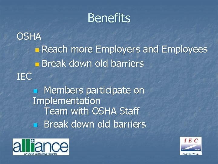 Benefits OSHA n Reach more Employers and Employees n Break down old barriers IEC