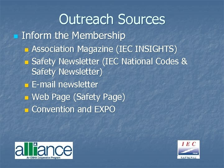 Outreach Sources n Inform the Membership Association Magazine (IEC INSIGHTS) n Safety Newsletter (IEC