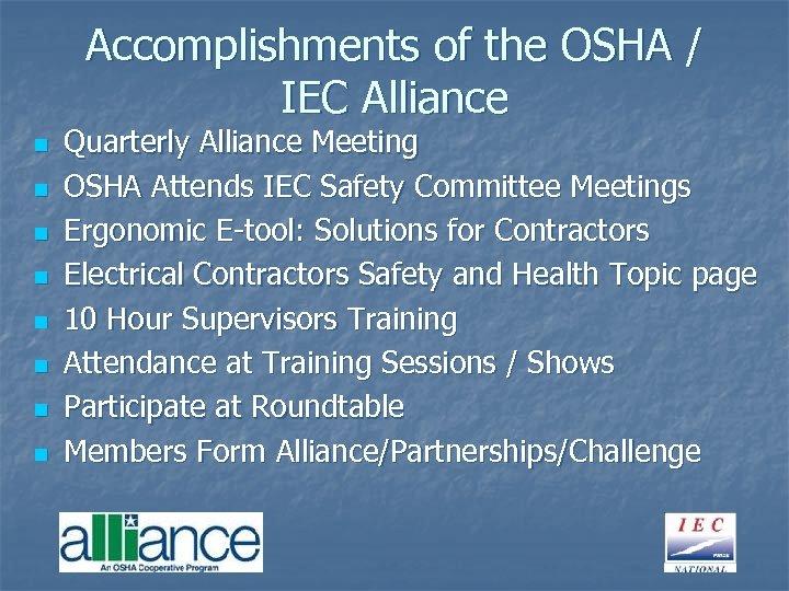 Accomplishments of the OSHA / IEC Alliance n n n n Quarterly Alliance Meeting
