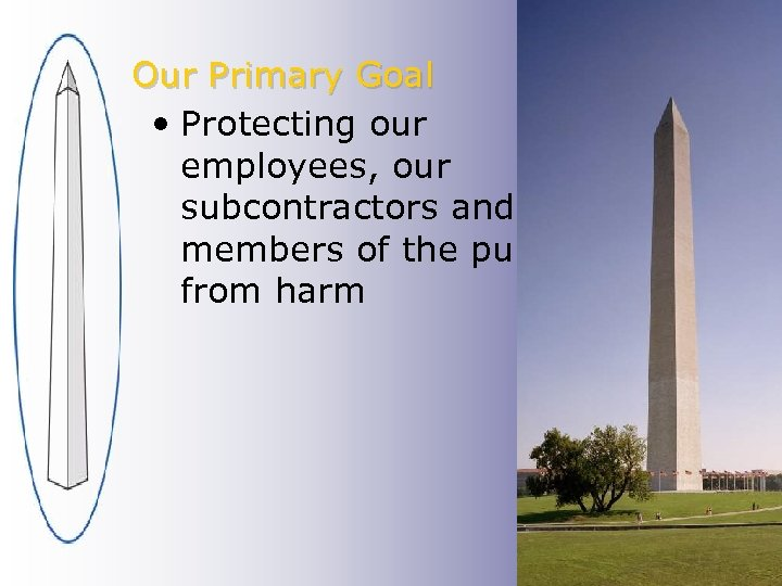 Our Primary Goal • Protecting our employees, our subcontractors and members of the public