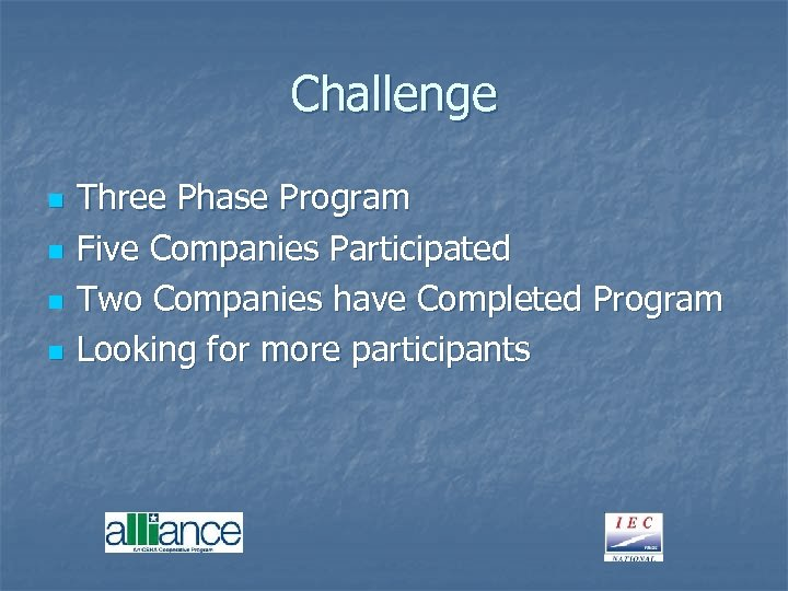 Challenge n n Three Phase Program Five Companies Participated Two Companies have Completed Program