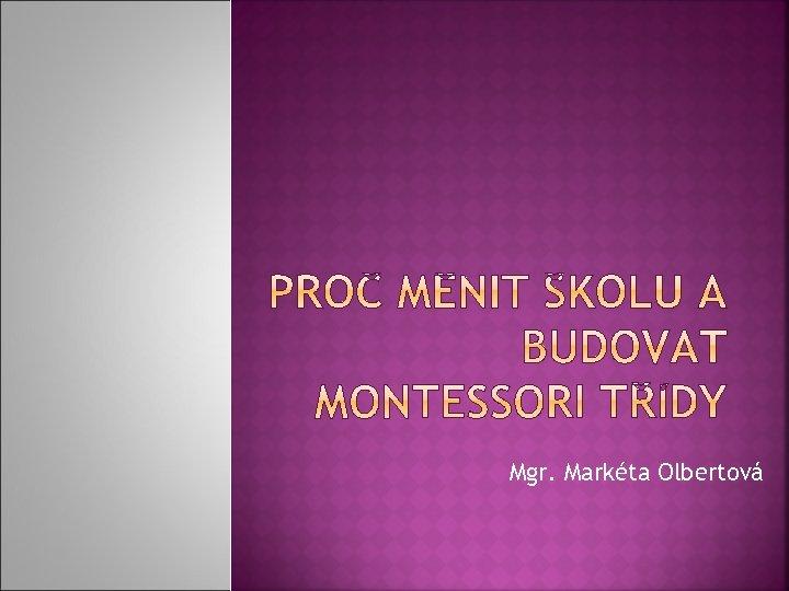 Mgr. Markéta Olbertová